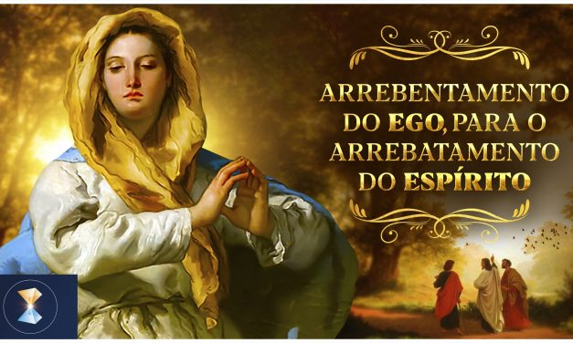Arrebentamento do ego, para o arrebatamento do Espírito