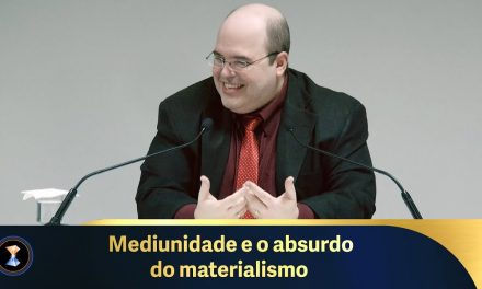 Mediunidade e o absurdo do materialismo